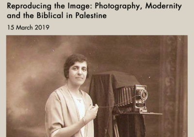 15/03/19 – Talk: Reproducing the Image: Photography, Modernity and the Biblical in Palestine